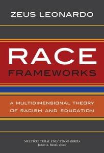 Race FrameworksA Multidimensional Theory of Racism and Education【電子書籍】[ Zeus Leonardo ]
