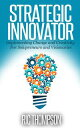 Strategic Innovator: Implementing Change and Creativity For Solopreneurs and Visionaries【電子書籍】[ Ric Thompson ]