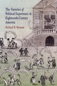 The Varieties of Political Experience in Eighteenth-Century America【電子書籍】[ Richard R. Beeman ]