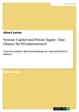 Venture Capital und Private Equity - Eine Chance f?r Privatinvestoren?Unter besonderer Ber?cksichtigung des ?sterreichischen Marktes【電子書籍】[ Albert Sacher ]