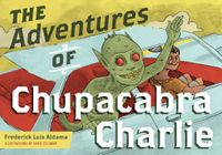 The Adventures of Chupacabra Charlie【電子書籍】[ Frederick Luis Aldama ]