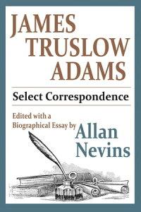 James Truslow AdamsSelect Correspondence【電子書籍】