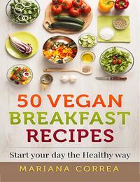 50 Vegan Breakfast Recipes【電子書籍】[ Mariana Correa ]
