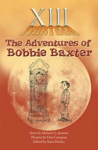 XiiiThe Adventures of Bobbie Baxter【電子書籍】[ Melanie G. Jackson ]