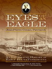 Eyes of an EagleJean-Pierre Cenac, Patriarch: An Illustrated History of Early Houma-Terrebonne【電子書籍】[ Christopher Everette Cenac ]