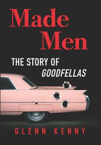 Made MenThe Making of Goodfellas and the Reboot of the American Gangster Picture【電子書籍】[ Glenn Kenny ]