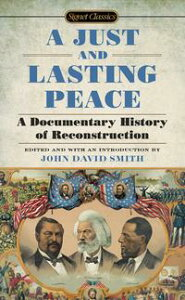 A Just and Lasting PeaceA Documentary History of Reconstruction【電子書籍】[ John David Smith ]