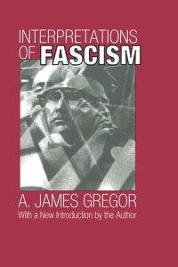 Interpretations of Fascism【電子書籍】[ A. James Gregor ]