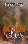 Acting in Love【電子書籍】[ Ernest Pick ]