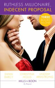 Ruthless Milllionaire, Indecent Proposal: An Offer She Can't Refuse / One Night in His Bed / When Only Diamonds Will Do (Mills & Boon By Request)【電子書籍】[ Emma Darcy ]