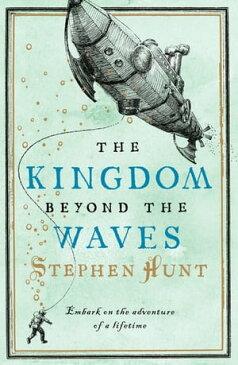 The Kingdom Beyond the Waves【電子書籍】[ Stephen Hunt ]