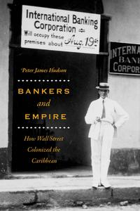 Bankers and EmpireHow Wall Street Colonized the Caribbean【電子書籍】[ Peter James Hudson ]