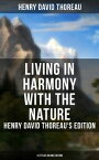 Living in Harmony with the Nature: Henry David Thoreau's Edition (13 Titles in One Edition)Walden, Walking, Night and Moonlight, The Highland Light, A Winter Walk, The Maine Woods, A Walk to Wachusett, The Landlord, A Week on the Concord【電子書籍】