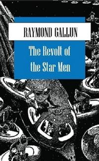 The Revolt of the Star MenA classic science fiction tale from a pioneer in sci fi fiction.【電子書籍】[ Raymond Gallun ]