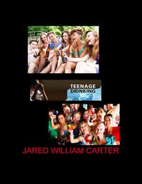 Teenage Drinking【電子書籍】[ Jared William Carter (jw) ]