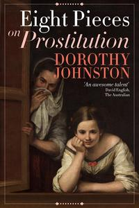 Eight Pieces on Prostitution【電子書籍】[ Dorothy Johnston ]