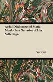 Awful Disclosures of Maria Monk- In a Narrative of Her Sufferings.【電子書籍】[ Various ]