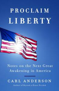 Proclaim LibertyNotes on the Next Great Awakening in America【電子書籍】[ Carl Anderson ]