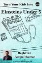 Turn Your Kids Into Einsteins Under 5【電子書籍】[ Raghavan Sampathkumar ]