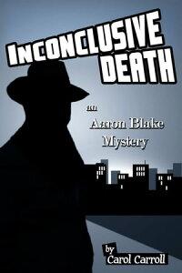 Inconclusive Death an Aaron Blake Mystery【電子書籍】[ Carol Carroll ]