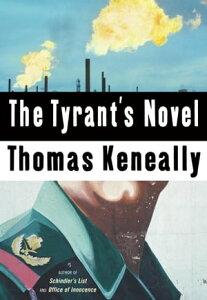 The Tyrant's Novel【電子書籍】[ Thomas Keneally ]