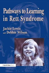 Pathways to Learning in Rett Syndrome【電子書籍】[ Debbie Wilson ]