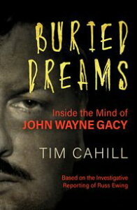 Buried DreamsInside the Mind of John Wayne Gacy【電子書籍】[ Tim Cahill ]