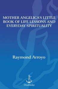 Mother Angelica's Little Book of Life Lessons and Everyday Spirituality【電子書籍】[ Raymond Arroyo ]