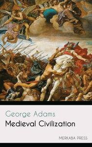 Medieval Civilization【電子書籍】[ George Adams ]
