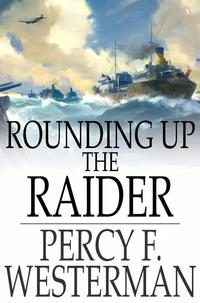 洋書, BOOKS FOR KIDS Rounding Up the RaiderA Naval Story of the Great War Percy F. Westerman