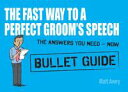 The Fast Way to a Perfect Groom's Speech: Bullet Guides【電子書籍】[ Matt Avery ]