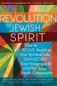 Revolution of the Jewish SpiritHow to Revive Ruakh in Your Spiritual Life, Transform Your Synagogue & Inspire Your Jewish Community【電子書籍】[ Rabbi Baruch HaLevi ]