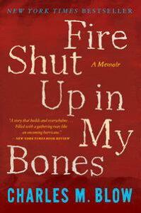 Fire Shut Up in My Bones【電子書籍】[ Charles M. Blow ]