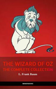 Oz: The Complete Collection (The Greatest Fictional Characters of All Time)【電子書籍】[ L. Frank Baum ]