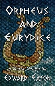 Orpheus and Eurydice【電子書籍】[ Edward Eaton ]