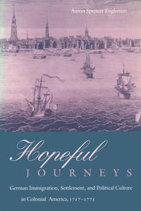 Hopeful JourneysGerman Immigration, Settlement, and Political Culture in Colonial America, 1717-1775【電子書籍】[ Aaron Spencer Fogleman ]
