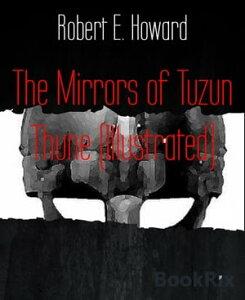 The Mirrors of Tuzun Thune (Illustrated)【電子書籍】[ Robert E. Howard ]