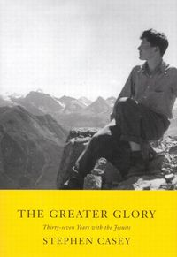 Greater GloryThirty-Seven Years with the Jesuits【電子書籍】[ Stephen Casey ]