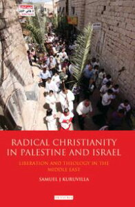 Radical Christianity in Palestine and IsraelLiberation and Theology in the Middle East【電子書籍】[ Samuel J. Kuruvilla ]