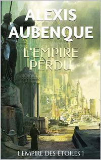L'EMPIRE DES ?TOILES 1【電子書籍】[ Alexis Aubenque ]