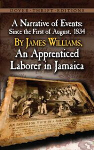 A Narrative of EventsSince the First of August, 1834, by James Williams, an Apprenticed Laborer in Jamaica【電子書籍】[ James Williams ]