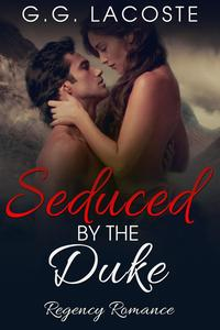 Seduced by the Duke【電子書籍】[ G.G. Lacoste ]