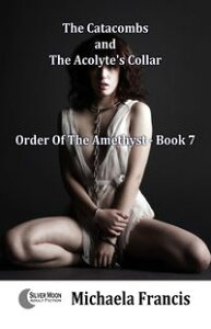 The Catacombs And The Acolyte's Collar (Order Of The Amethyst Book 7)【電子書籍】[ Michaela Francis ]
