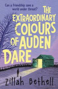 The Extraordinary Colours of Auden Dare【電子書籍】[ Zillah Bethell ]