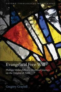 Evangelical Free WillPhillipp Melanchthon's Doctrinal Journey on the Origins of Faith【電子書籍】[ Gregory Graybill ]