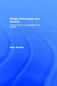 Media,Technology and SocietyA History: From the Telegraph to the Internet【電子書籍】[ Brian Winston ]