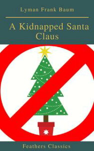 A Kidnapped Santa Claus (Best Navigation, Active TOC)(Feathers Classics)【電子書籍】[ Lyman Frank Baum ]