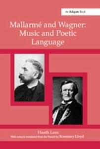 Mallarm? Wagner: Music and Poetic Language【電子書籍】[ Heath Lees ]