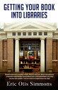 楽天Kobo電子書籍ストアで買える「Getting Your Book Into Libraries【電子書籍】[ Eric Otis Simmons ]」の画像です。価格は430円になります。