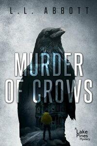 Murder Of CrowsA gripping Lake Pines Mystery Novel【電子書籍】[ L.L. Abbott ]